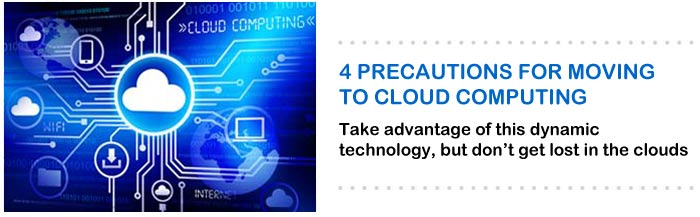 4 Precautions for Moving to Cloud Computing
